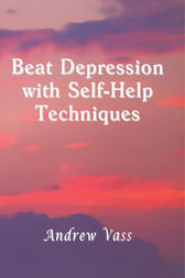 Beat Depression with Self-Help Techniques by Andrew Vass