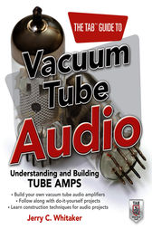 The TAB Guide to Vacuum Tube Audio: Understanding and Building Tube Amps by Jerry Whitaker