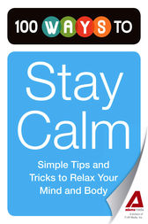 100 Ways to Stay Calm by Editors of Adams Media