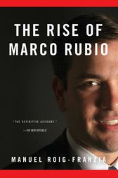 The Rise of Marco Rubio by Manuel Roig-Franzia