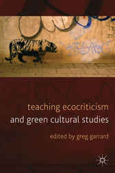 Teaching Ecocriticism and Green Cultural Studies by Greg Garrard