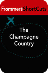 The Champagne Country, France by Frommer's ShortCuts