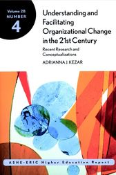 Understanding and Facilitating Organizational Change in the 21st Century: Recent Research and Conceptualizations by Kezar