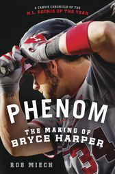 Phenom: The Making of Bryce Harper by Rob Miech