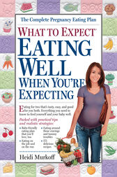 What to Expect: Eating Well When You're Expecting by Heidi Murkoff