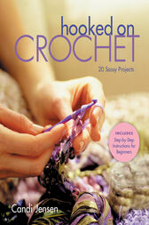 Hooked on Crochet by Candi Jensen