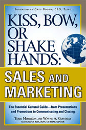 Kiss, Bow, or Shake Hands, Sales and Marketing: The Essential Cultural Guide—From Presentations and Promotions to Communicating and Closing  EBOOK
