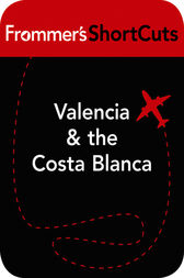 Valencia & the Costa Blanca, Spain by Frommer's ShortCuts