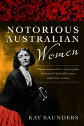 Notorious Australian Women by Kay Saunders
