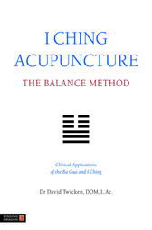 I Ching Acupuncture - The Balance Method by David Twicken