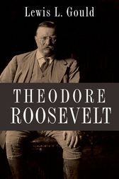 Theodore Roosevelt by Lewis L. Gould