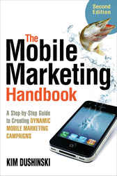 The Mobile Marketing Handbook, Second Edition by Kim Dushinski