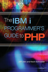 The IBM i Programmer's Guide to PHP by Jeff Olen