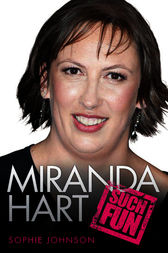 Miranda Hart: Such Fun by Sophie Johnson
