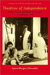 Theatres of Independence by Aparna Bhargava Dharwadker