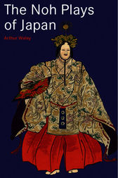 The Noh Plays of Japan by Arthur Waley