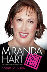 Miranda Hart - The Biography by Sophie Johnson