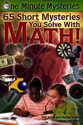 One Minute Mysteries: 65 Short Mysteries You Solve With Math! by Eric Yoder