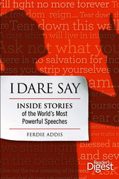 I Dare Say: Inside Stories of the World's Most Powerful Speeches by Ferdie Addis