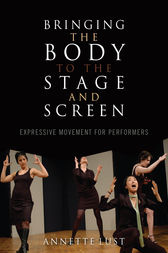 Bringing the Body to the Stage and Screen by Annette Lust