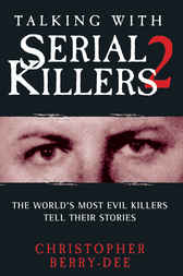 Talking with Serial Killers 2 by Christopher Berry-Dee