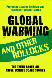 Global Warming and Other Bollocks by Professor Stanley Feldman