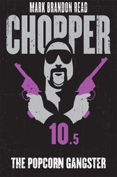 The Popcorn Gangster: Chopper 10.5 by Mark Brandon Chopper Read
