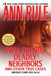 Fatal Friends, Deadly Neighbors by Ann Rule