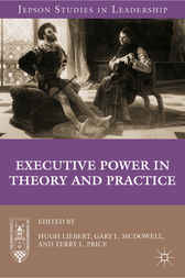 Executive Power in Theory and Practice by Hugh Liebert