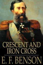Crescent and Iron Cross by E. F. Benson