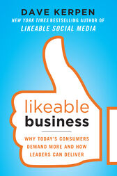 Likeable Business: Why Today's Consumers Demand More and How Leaders Can Deliver by Dave Kerpen