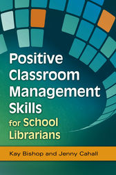 Positive Classroom Management Skills for School Librarians by Kay Bishop