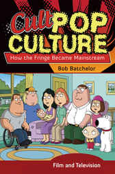 Cult Pop Culture: How the Fringe Became Mainstream by Bob Batchelor