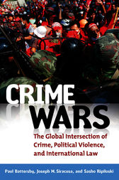 Crime Wars: The Global Intersection of Crime, Political Violence, and International Law by Paul Battersby