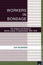 Workers in Bondage by Kay Saunders