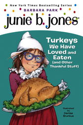 Junie B., First Grader: Turkeys We Have Loved and Eaten (and Other Thankful Stuff) (Junie B. Jones)