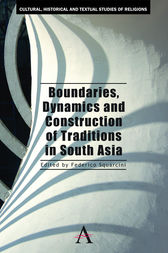 Boundaries, Dynamics and Construction of Traditions in South Asia by Federico Squarcini
