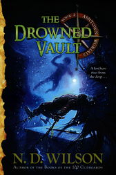 The Drowned Vault (Ashtown Burials #2) by N.D. Wilson