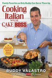 Cooking Italian with the Cake Boss by Buddy Valastro