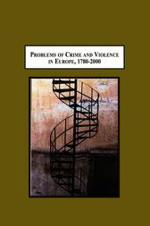 Problems of Crime and Violence in Europe, 1780-2000 by Efi Avdela