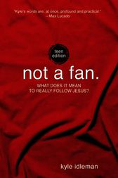 Not a Fan: Teen Edition by Kyle Idleman