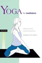 Yoga for Meditators by Charlotte Bell