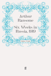 Six Weeks in Russia, 1919 by Arthur Ransome