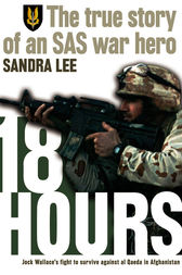 18 Hours: The True Story of an SAS War Hero by Sandra Lee