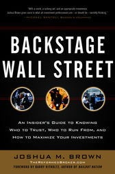 Backstage Wall Street: An Insider&#8217;s Guide to Knowing Who to Trust, Who to Run From, and How to Maximize Your Investments
