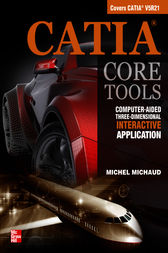 CATIA Core Tools: Computer Aided Three-Dimensional Interactive Application by Michel Michaud