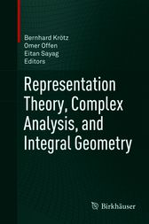 Representation Theory, Complex Analysis, and Integral Geometry by Bernhard Krotz