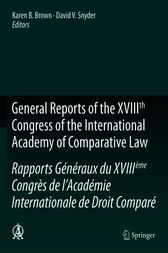 General Reports of the XVIIIth Congress of the International Academy of Comparative Law/Rapports Généraux du XVIIIème Congrès de l'Académie Internationale de Droit Compar
