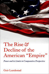 The Rise and Decline of the American Empire by Geir Lundestad