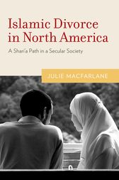 Islamic Divorce in North America by Julie Macfarlane